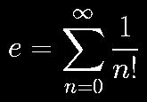 𝑒 = Σ(1/n!)